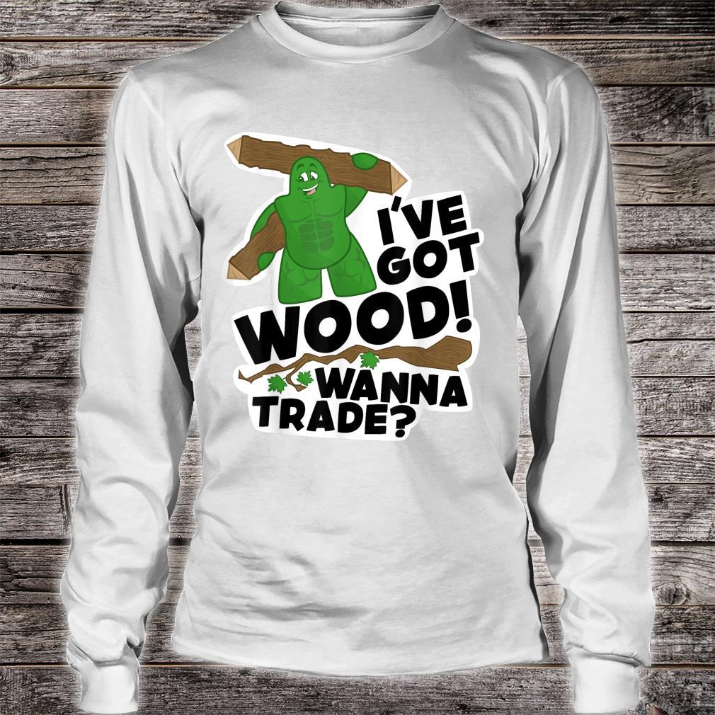 I've Got Wood Shirt long sleeved