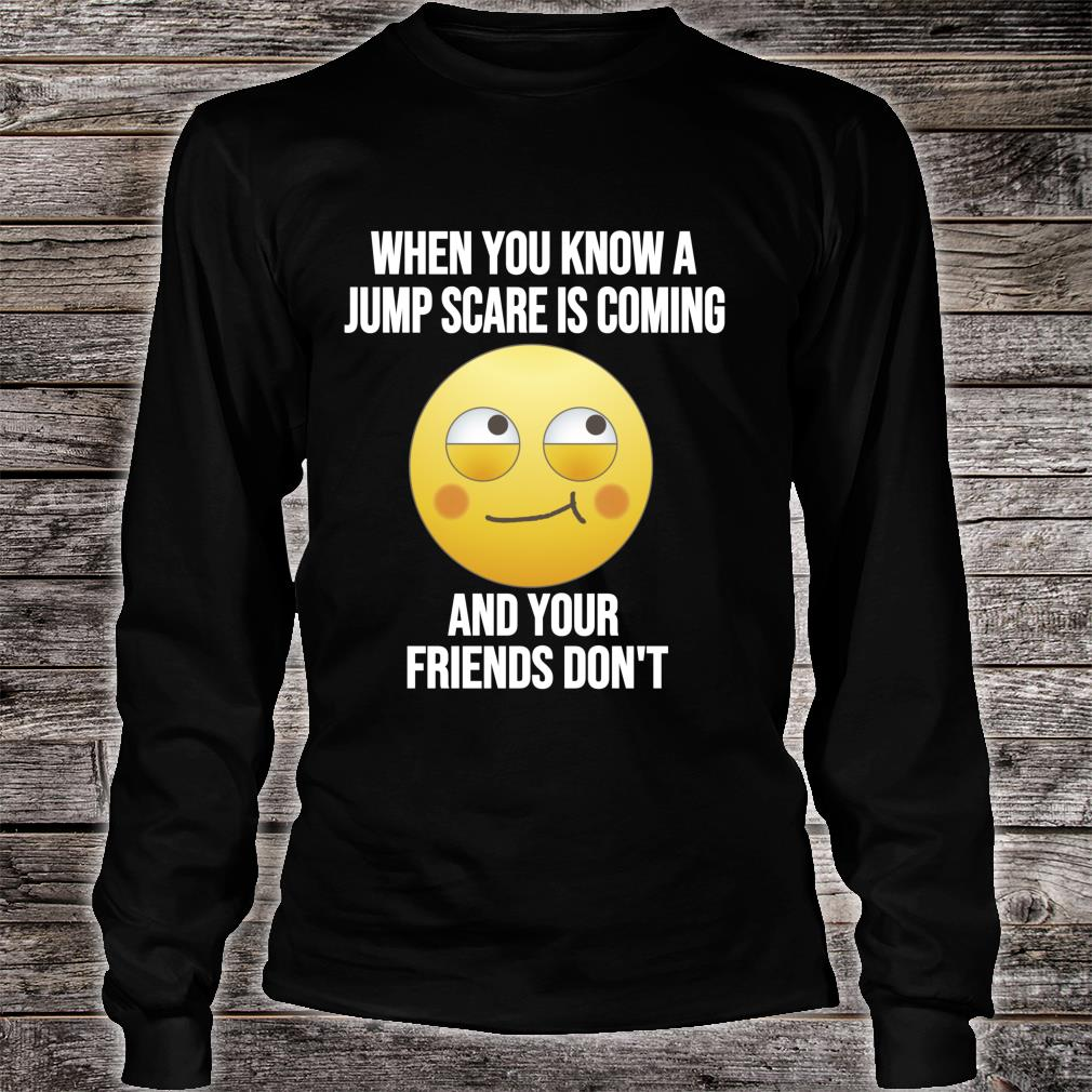 Jump Scare Meme Quote Horror Movie Reference Shirt long sleeved
