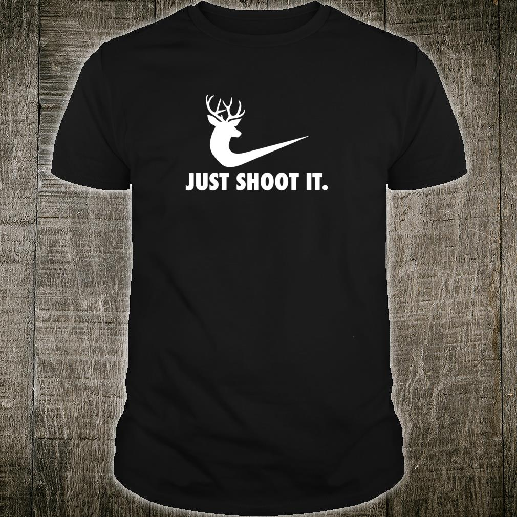 Just Shoot It Deer Hunting Shirt