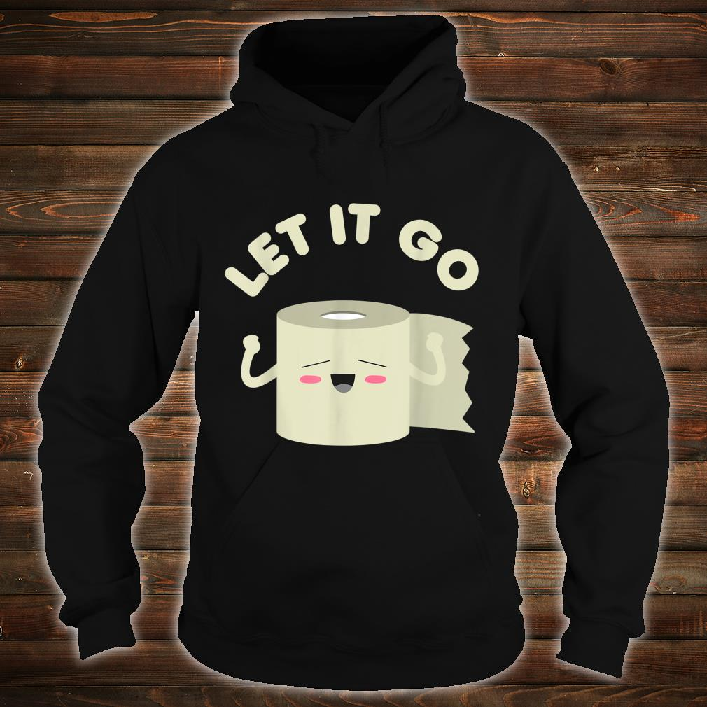Let It Go Toilet Paper Roll Humor 2020 Shirt hoodie