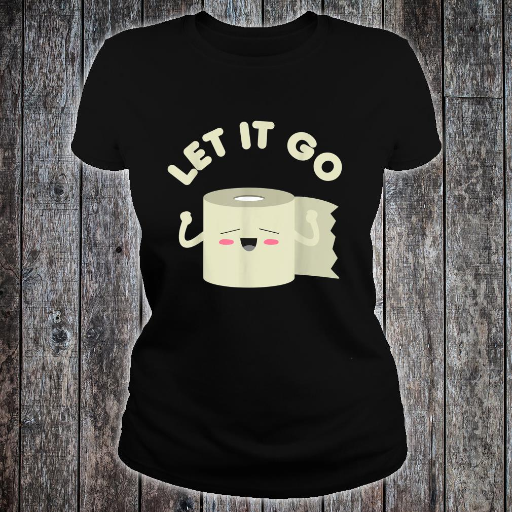 Let It Go Toilet Paper Roll Humor 2020 Shirt ladies tee