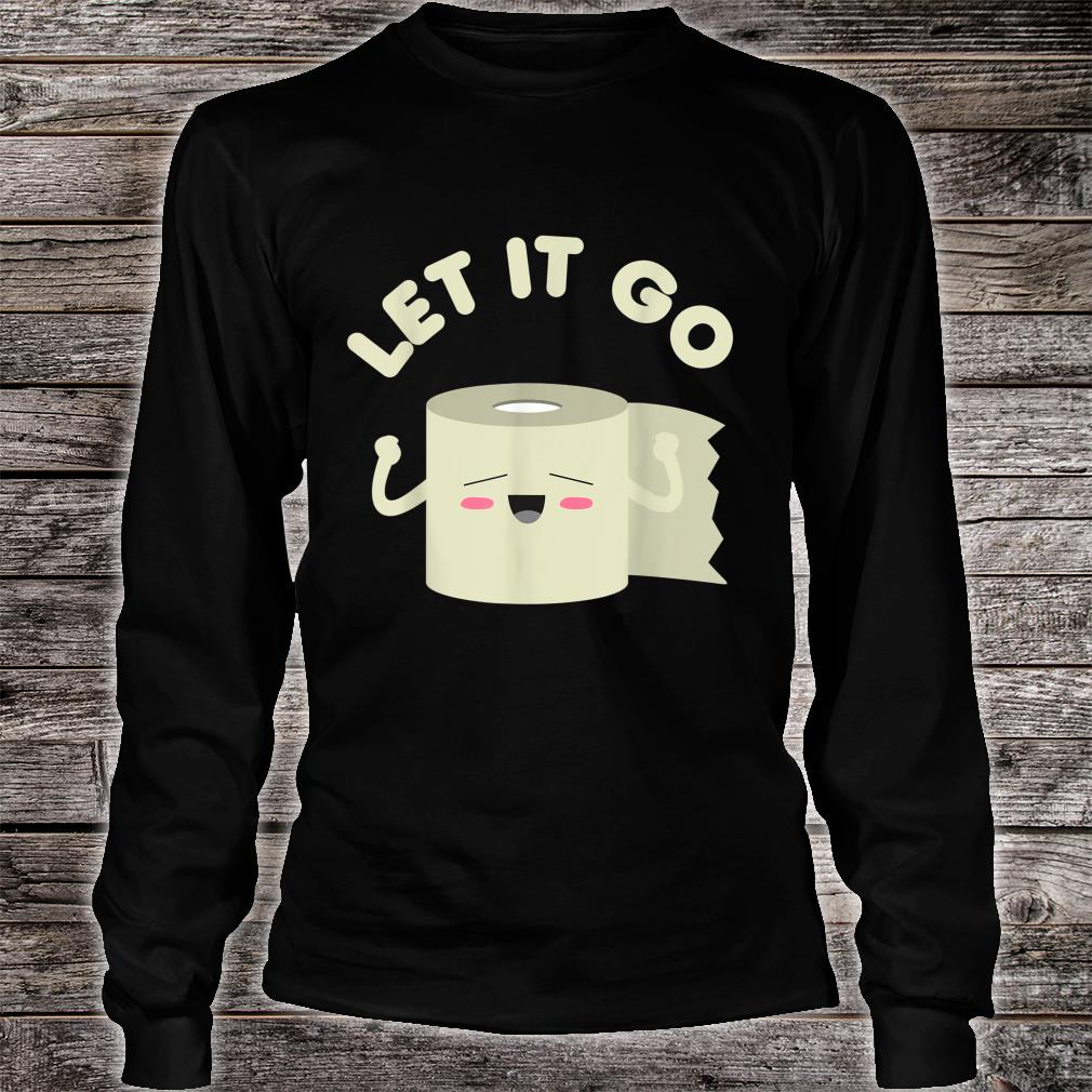 Let It Go Toilet Paper Roll Humor 2020 Shirt long sleeved