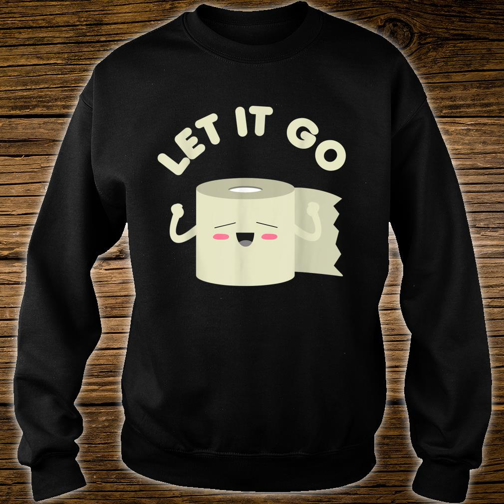 Let It Go Toilet Paper Roll Humor 2020 Shirt sweater