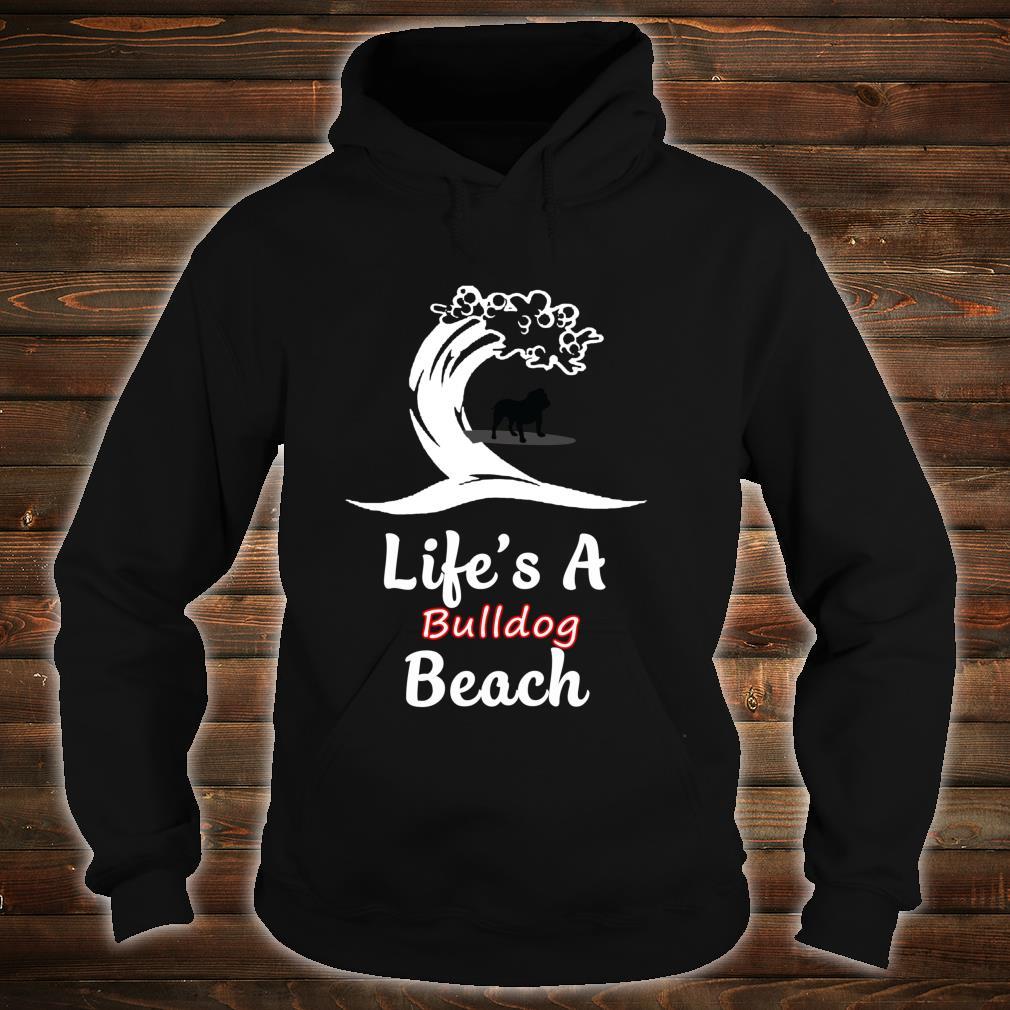 Life's A Bulldog Beach Love Animals Arts For Fans Shirt hoodie