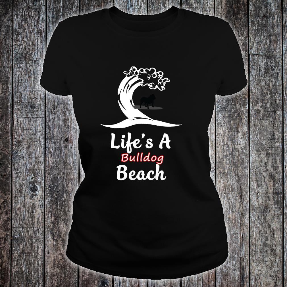 Life's A Bulldog Beach Love Animals Arts For Fans Shirt ladies tee