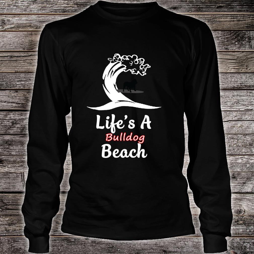 Life's A Bulldog Beach Love Animals Arts For Fans Shirt long sleeved