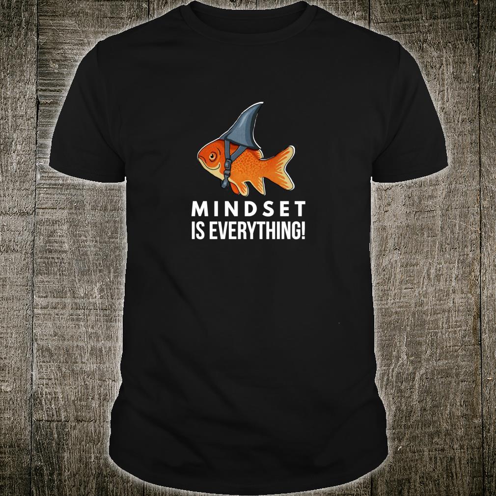 Mindset Motivational quote Cute Goldfish Shark Fish Shirt