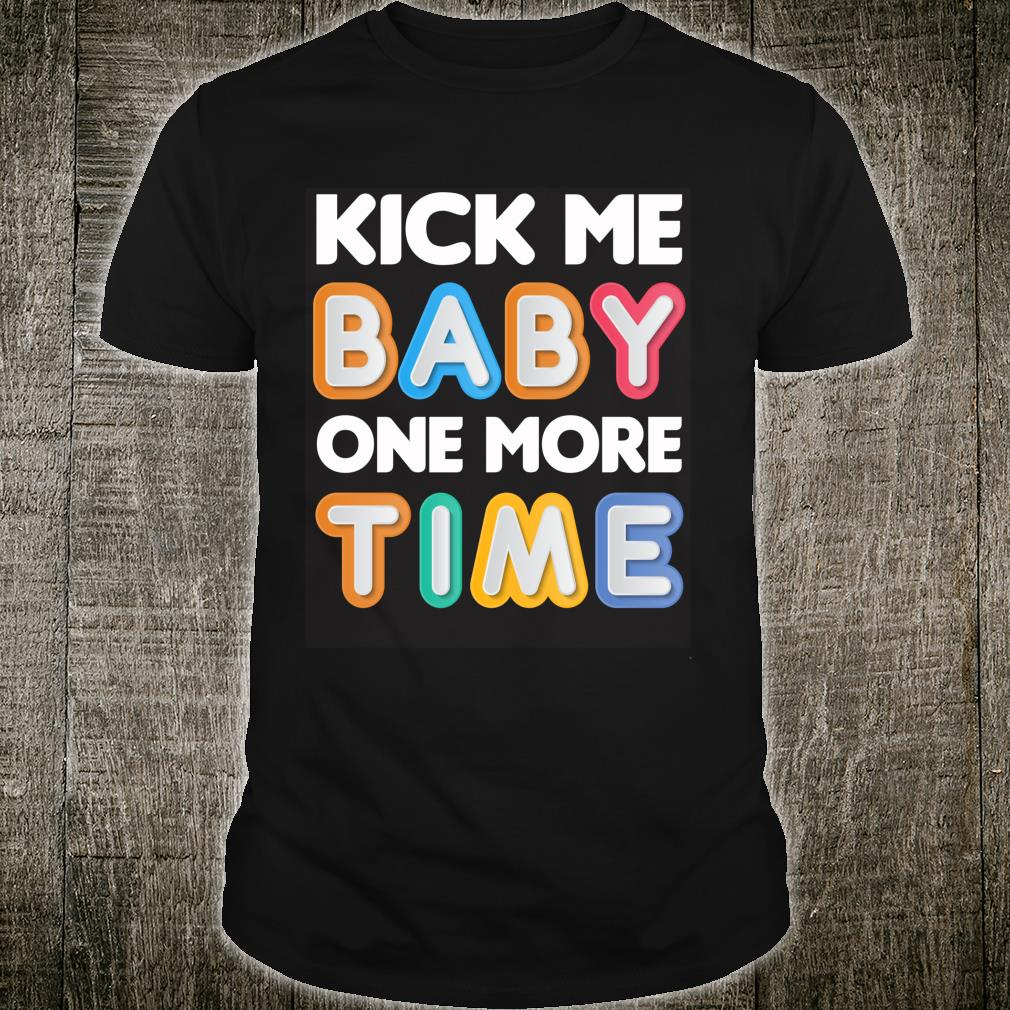 Mom Pregnancy Announcement Kick Me Baby One More Time Shirt