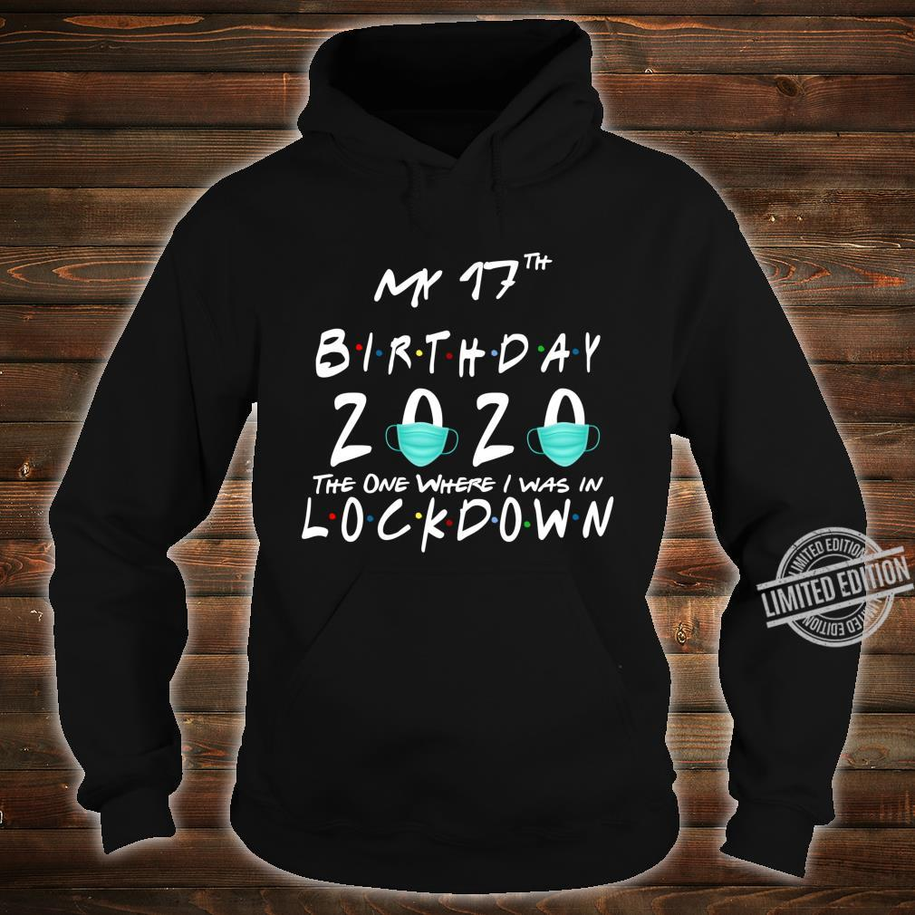 My 17 birthday 2020 the one where i was in lockdown Shirt hoodie