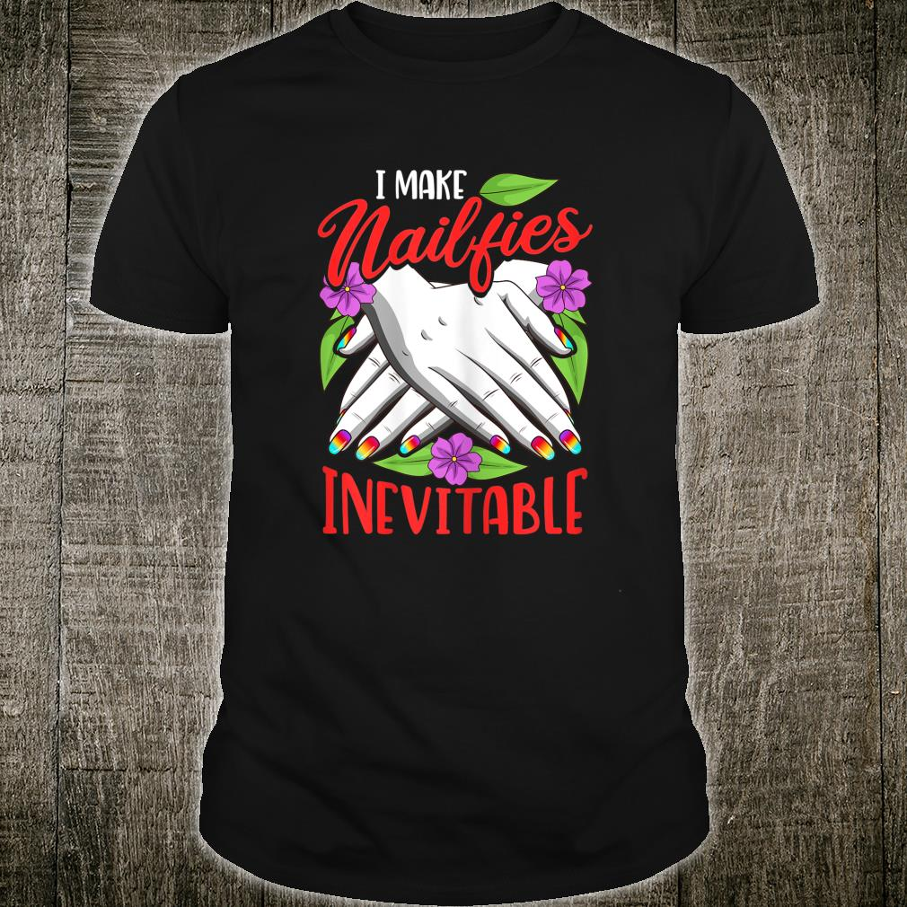 Nail Artist Beauticians Make Nailfies Inevitable Shirt