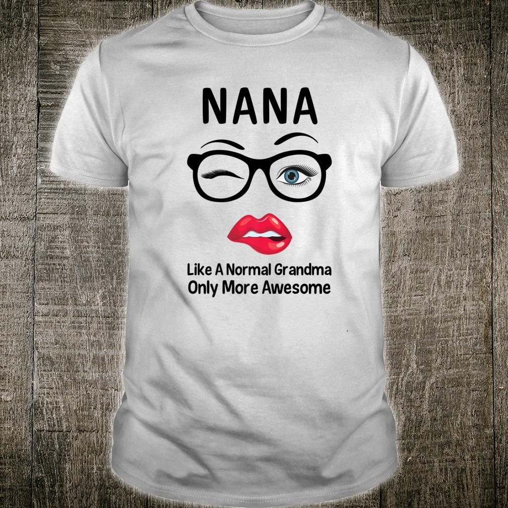 Nana Like A Normal Grandma Only More Awesome Nana Shirt