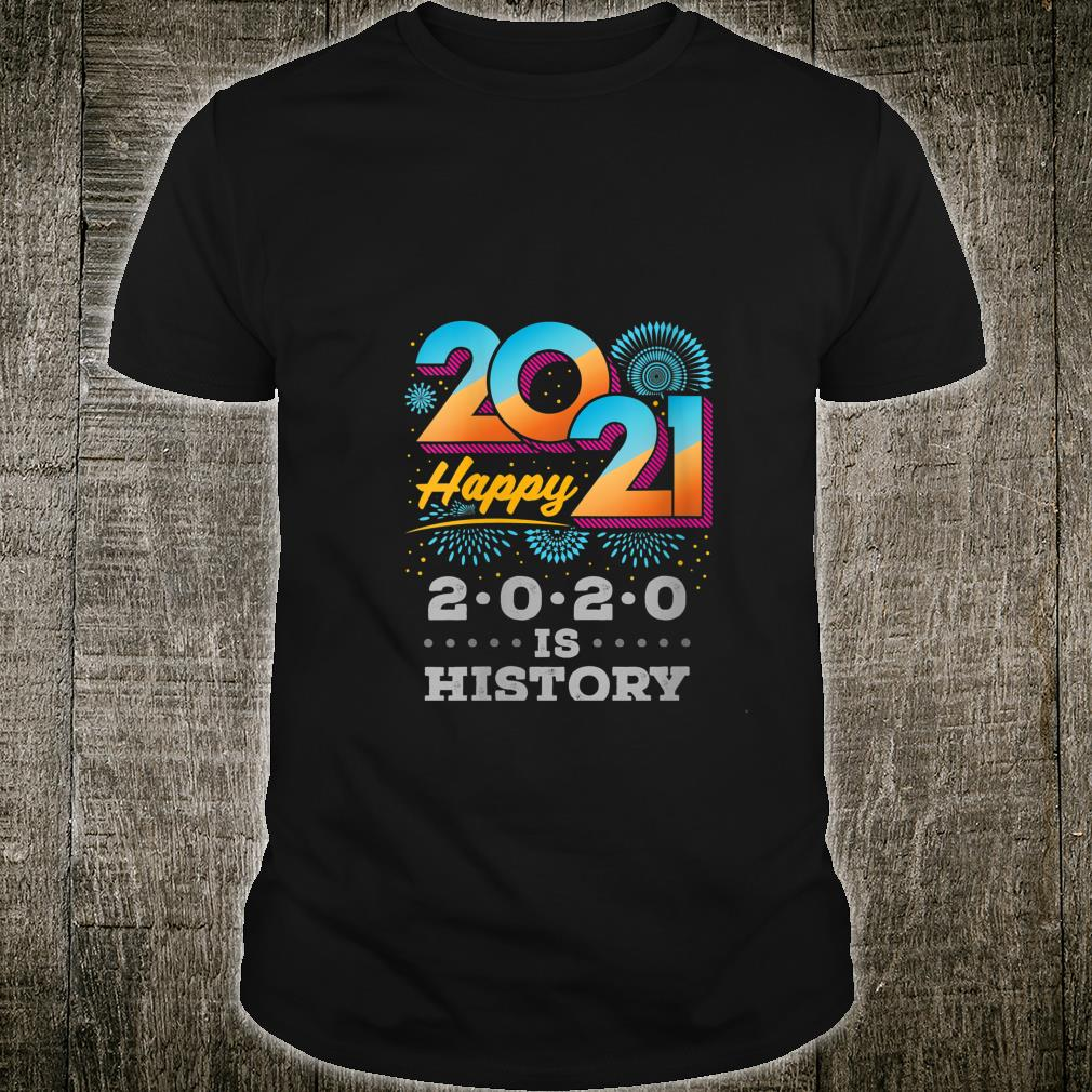New Year's Eve Happy New Year 2021 Goodbye 2020 Is History Shirt