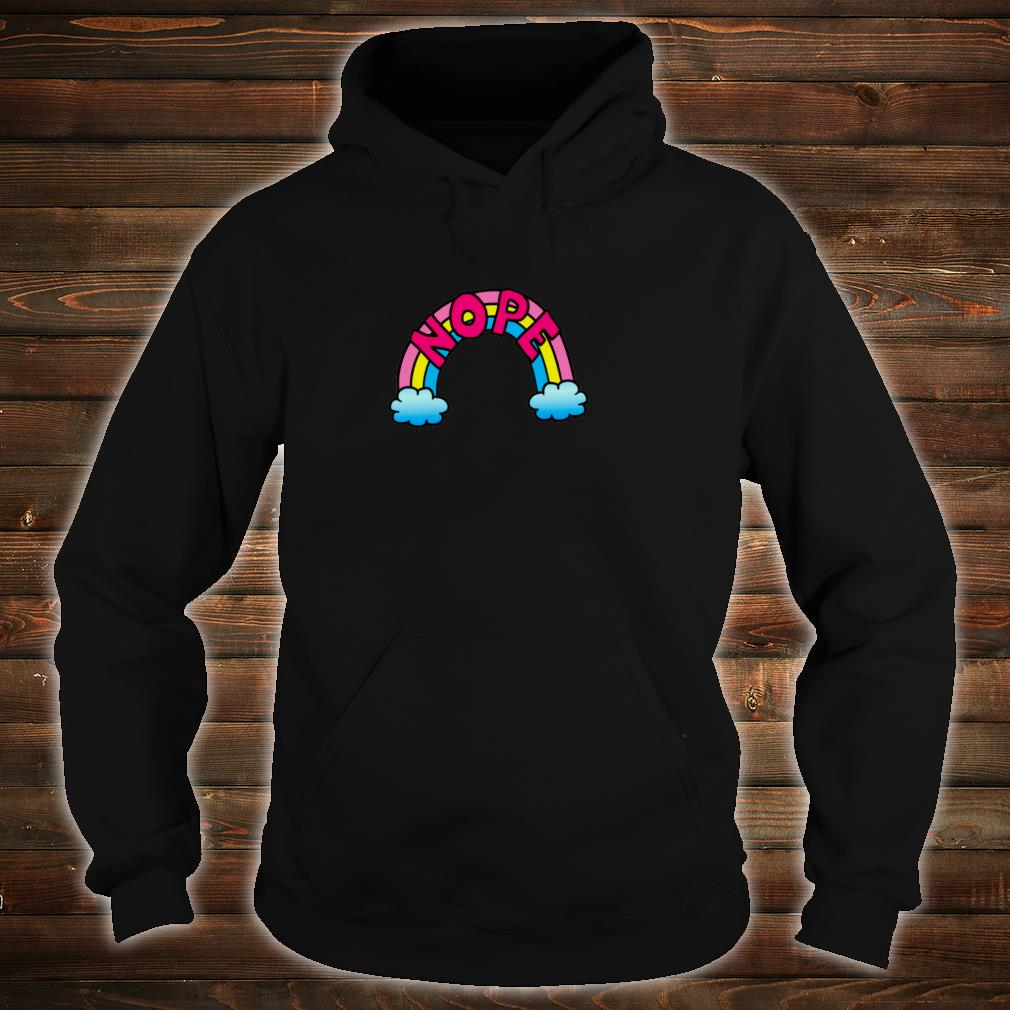 Nope Quote Cute Rainbow Colorful Shirt hoodie