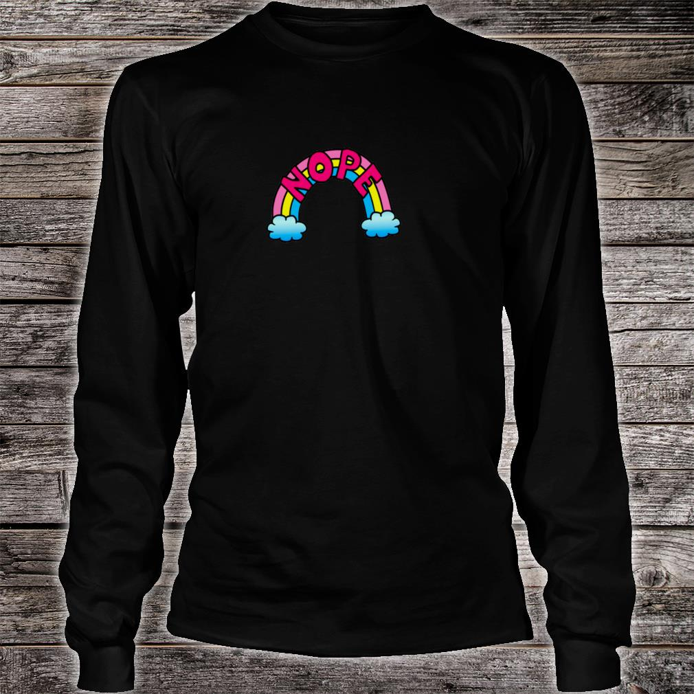 Nope Quote Cute Rainbow Colorful Shirt long sleeved