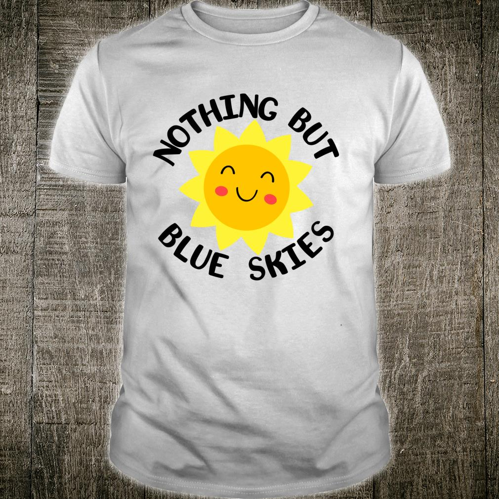Nothing But Blue Skies Happy Sunshine Summer Shirt