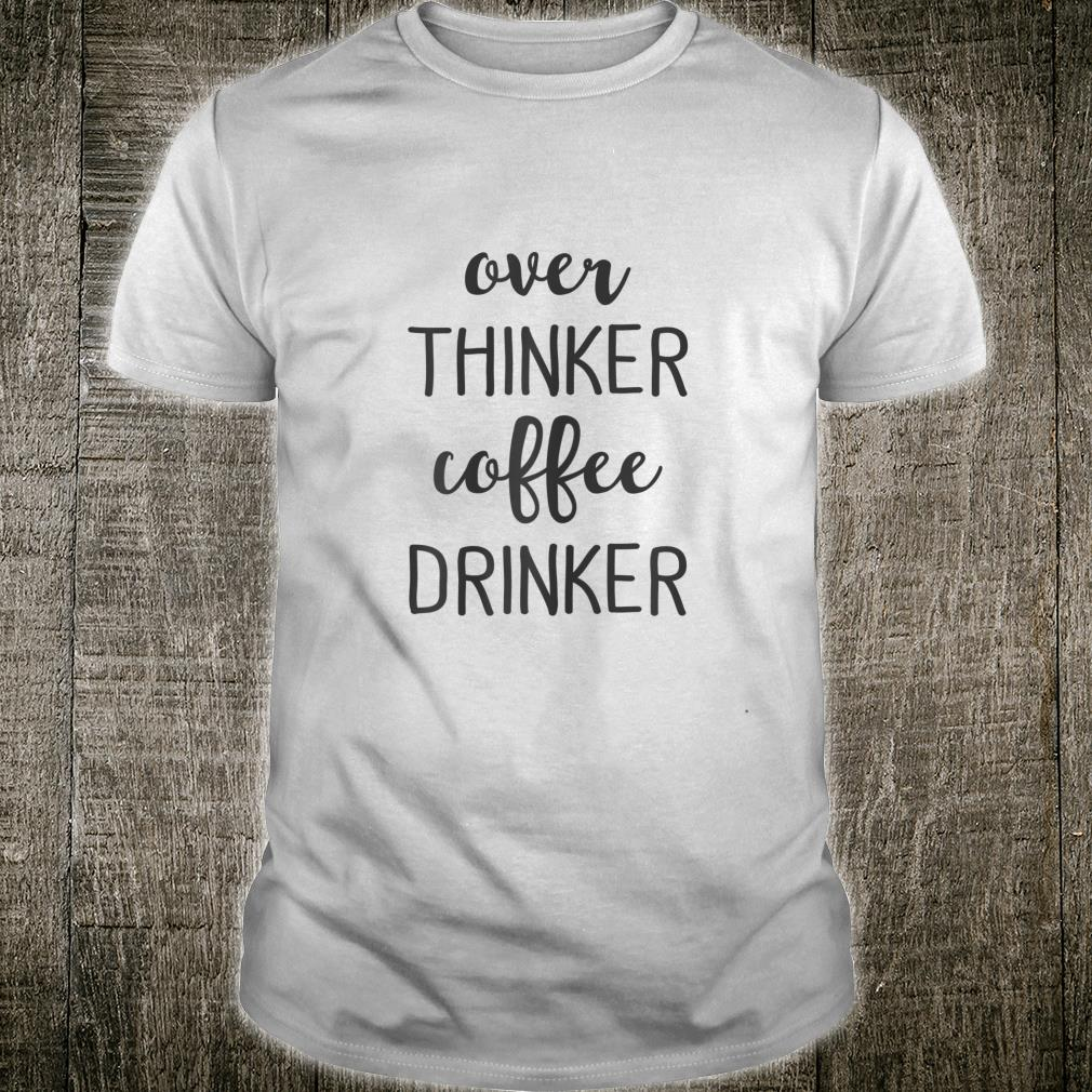 Over Thinker Coffee Drinker Shirt Saying Shirt