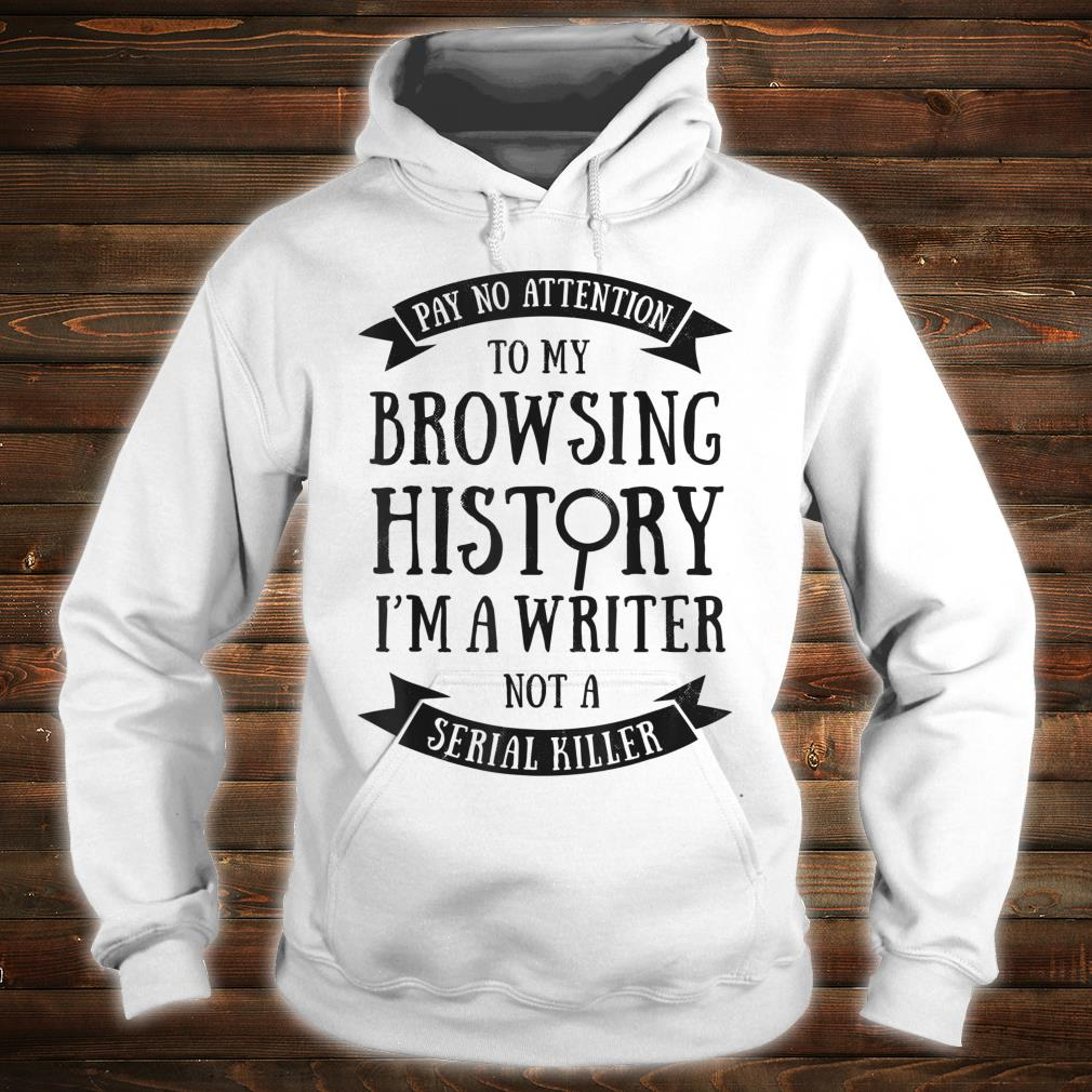 Pay No Attention To My Browsing History I'm A Writer Author Shirt hoodie