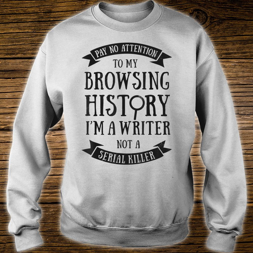 Pay No Attention To My Browsing History I'm A Writer Author Shirt sweater