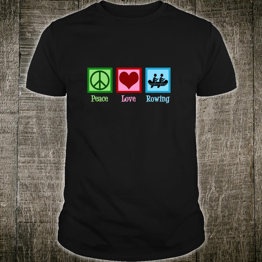 Peace Love Rowing Team Shirt