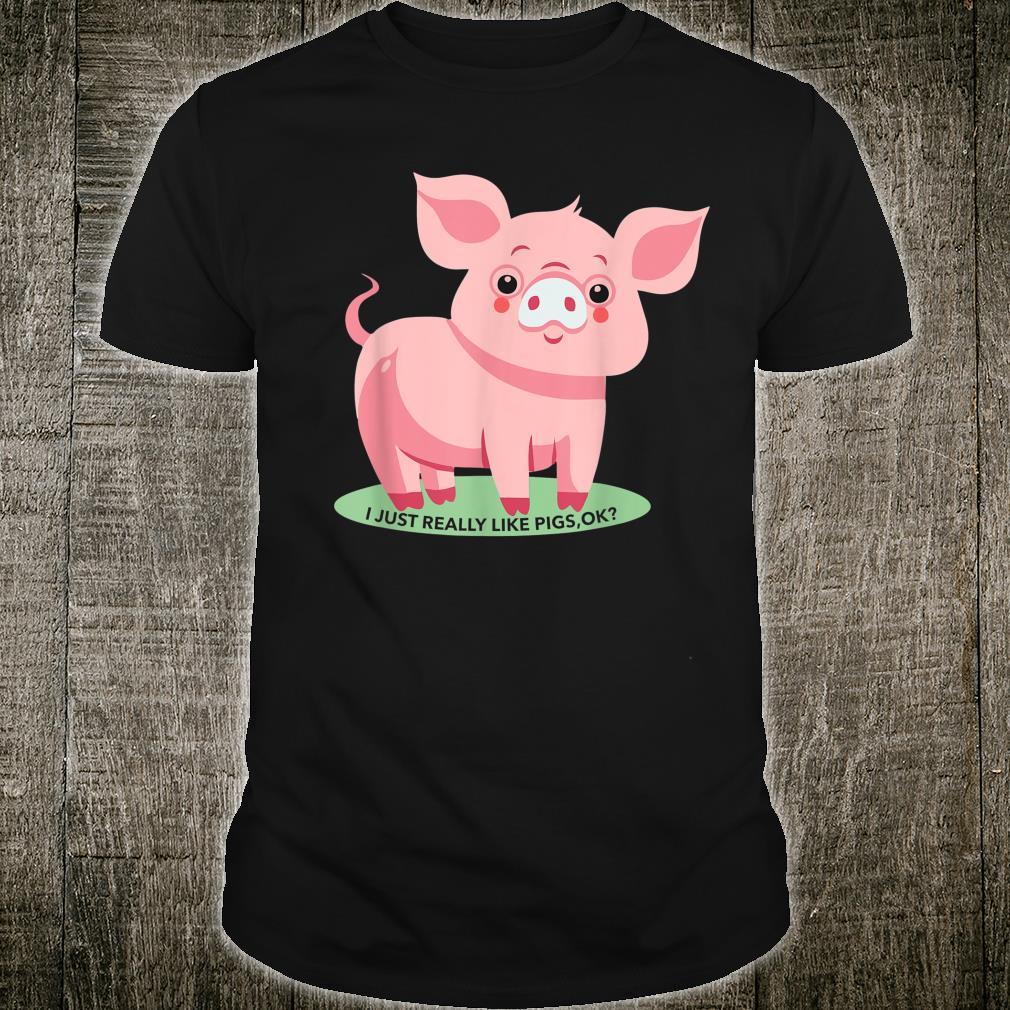 Pig I Just Really Like Pigs Ok Shirt