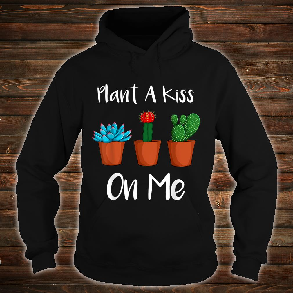 Plant A Kiss On Me Succulent Plant Gardening Shirt hoodie