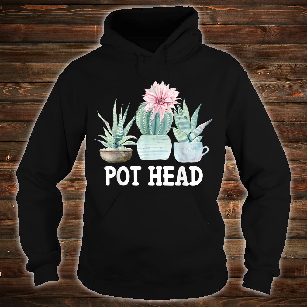 Pot Head Cactus Succulent Plant Gardening Shirt hoodie
