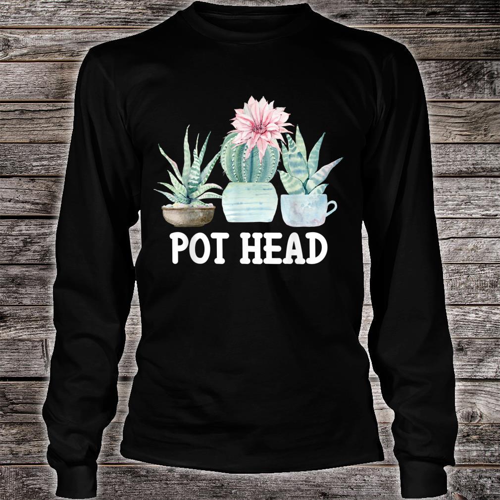 Pot Head Cactus Succulent Plant Gardening Shirt long sleeved