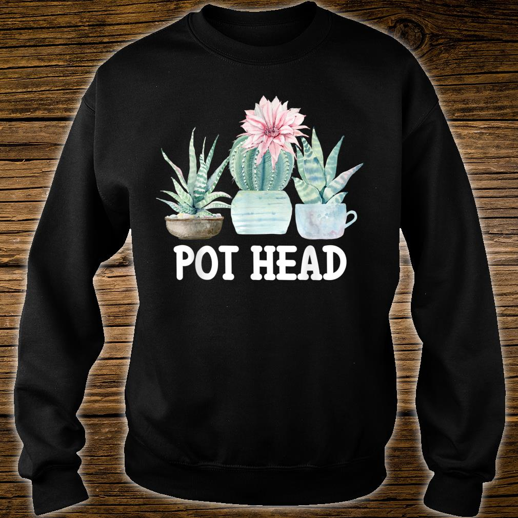 Pot Head Cactus Succulent Plant Gardening Shirt sweater