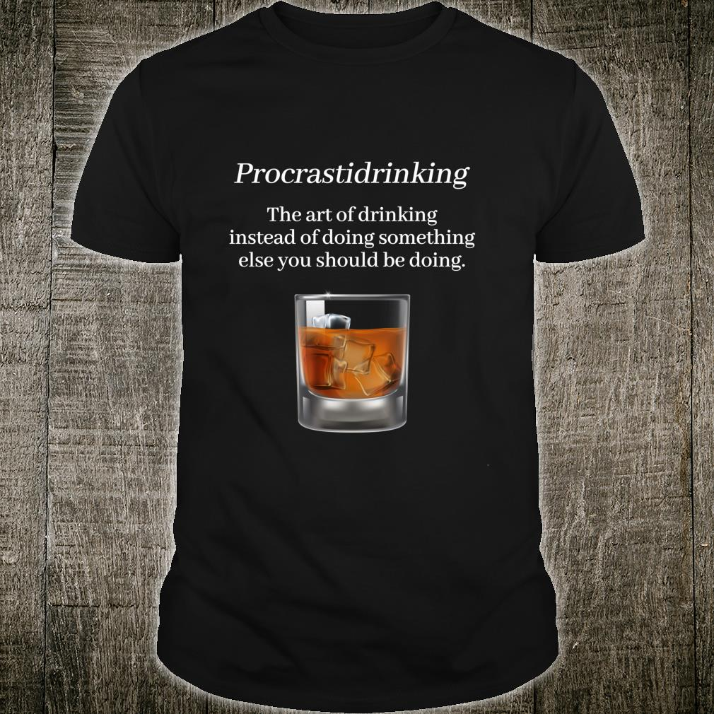 Procrastidrinking Art of Drinking & Procrastinating Whiskey Shirt