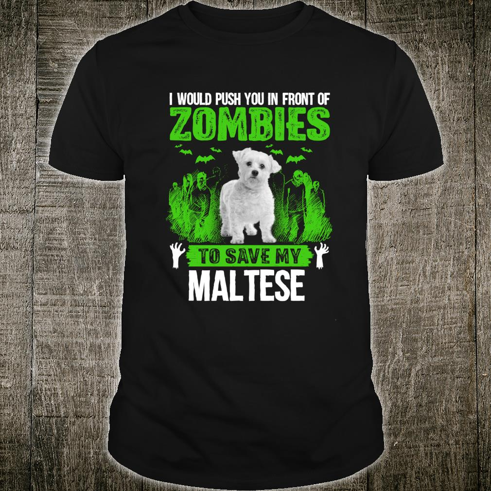 Push You In Front Of Zombies Save Maltese Dog Shirt