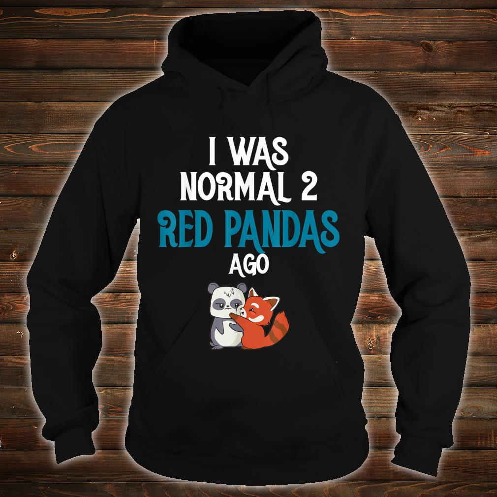 Red Panda I was normal two Red Pandas ago Shirt hoodie