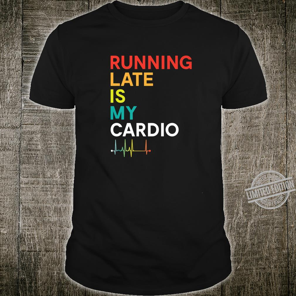 Running Late is my Cardio Fitness Colorful Shirt