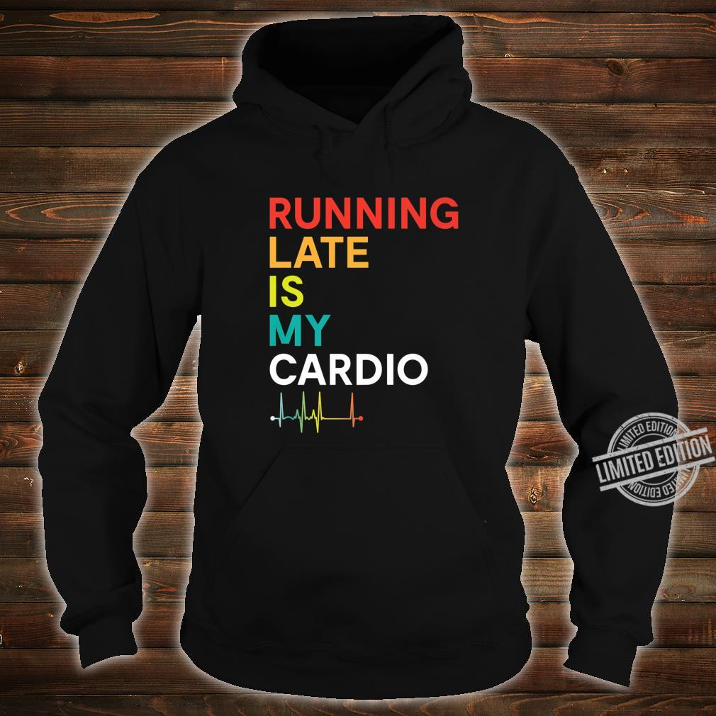 Running Late is my Cardio Fitness Colorful Shirt hoodie