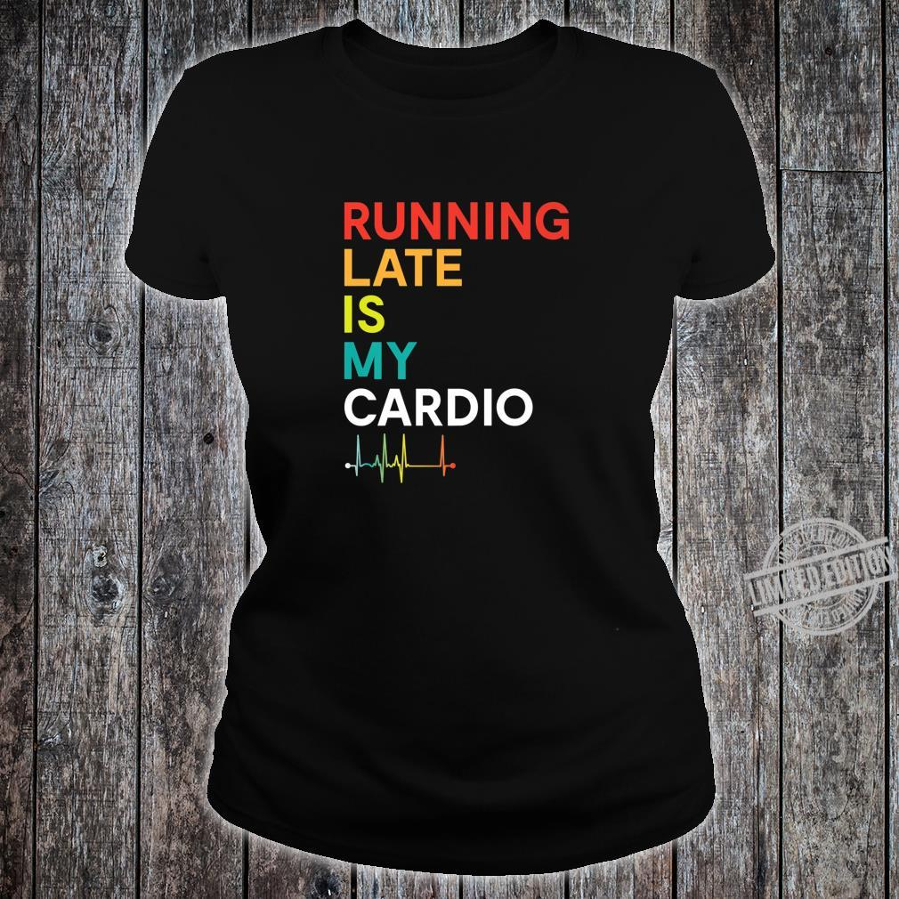 Running Late is my Cardio Fitness Colorful Shirt ladies tee