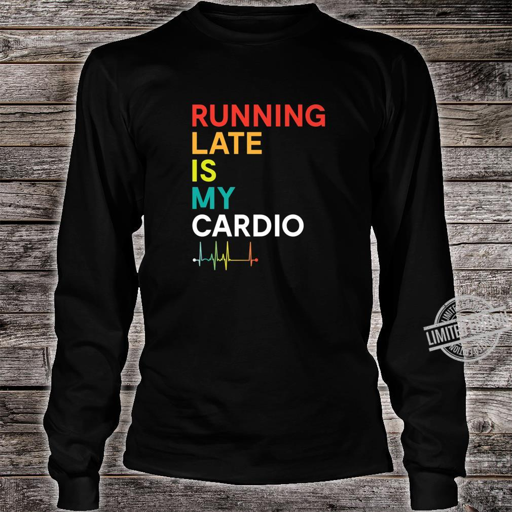 Running Late is my Cardio Fitness Colorful Shirt long sleeved