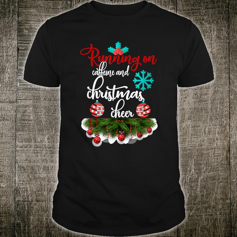 Running On Caffeine Christmas Cheer Coffee Shirt