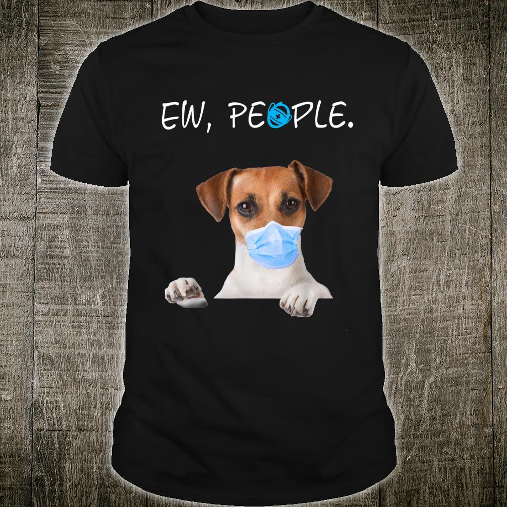 Russell Terrier Dog Ew People Dog Wearing A Face Mask Shirt