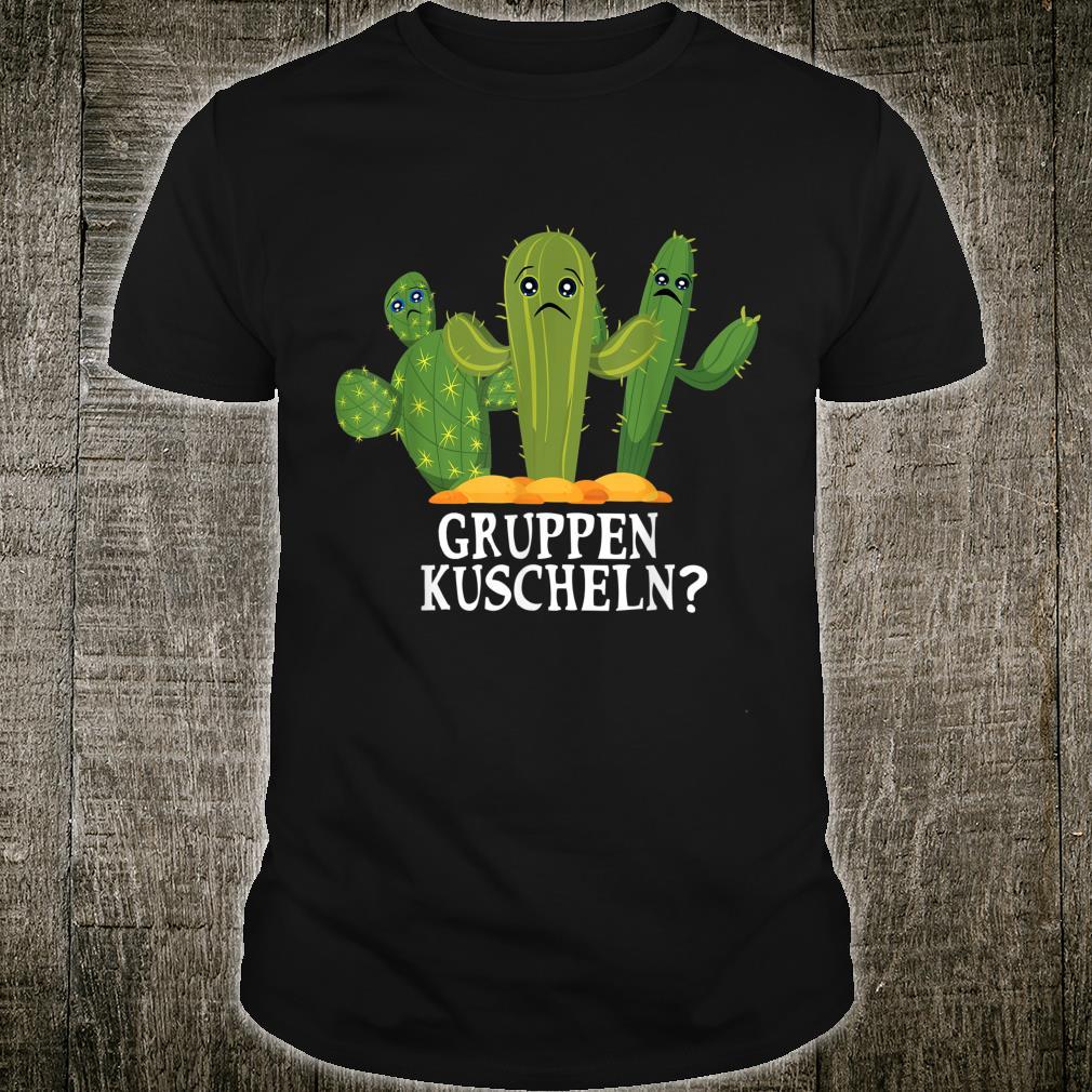 Süße kleine Kakteen Kuscheln lustiger Spruch Kaktus Shirt