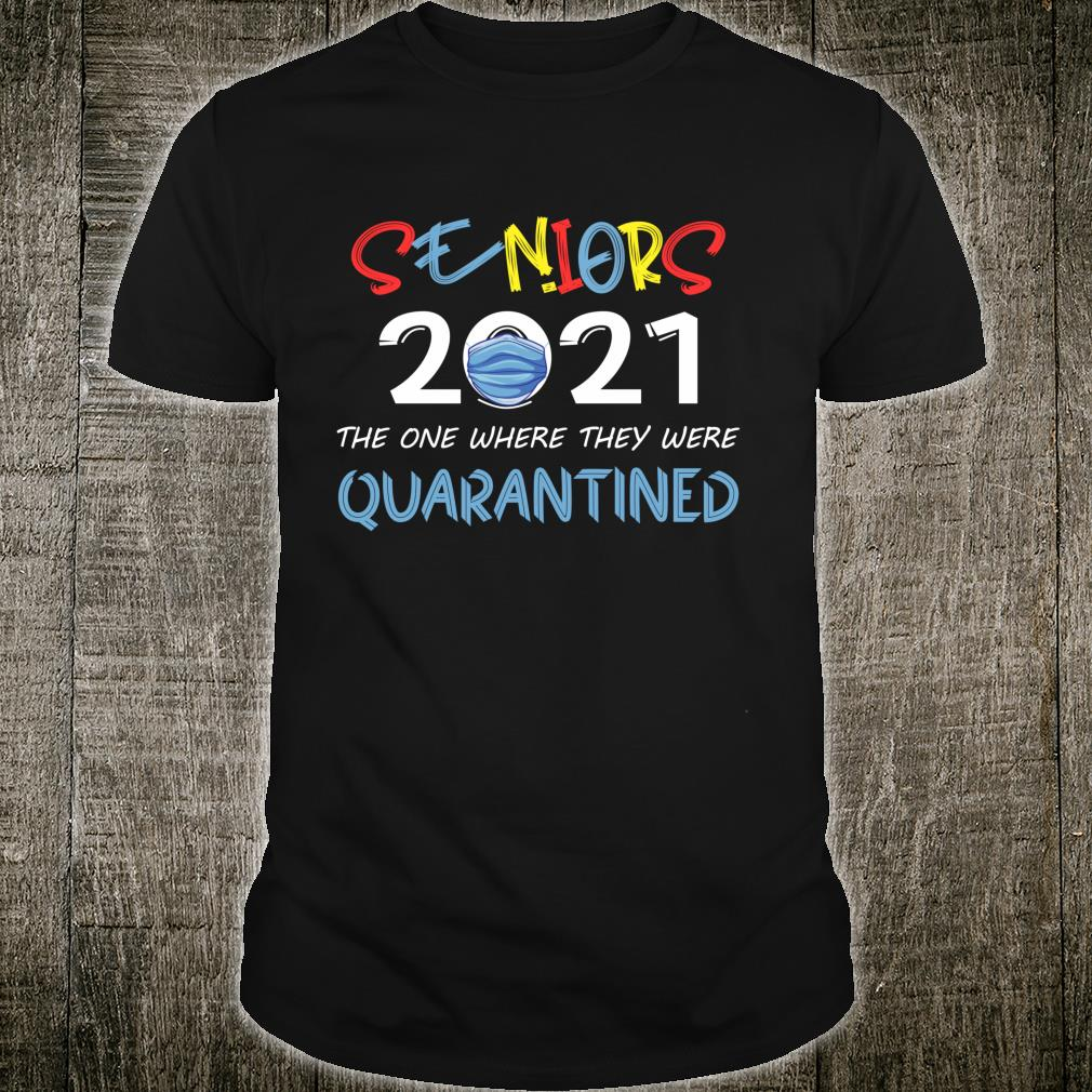 Seniors 2021 The One Where They were Quarantined Graduation Shirt