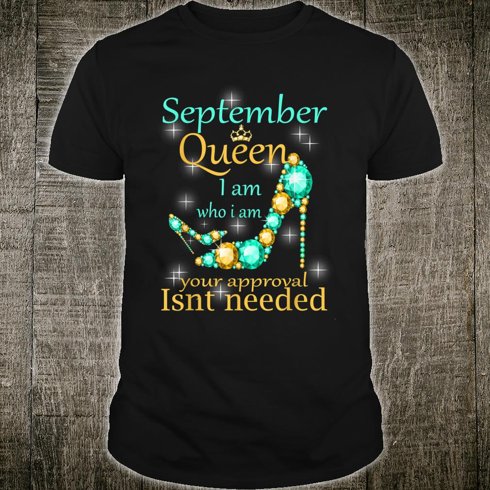 September Girl I Am Who I Am Birthday For Queens Shirt