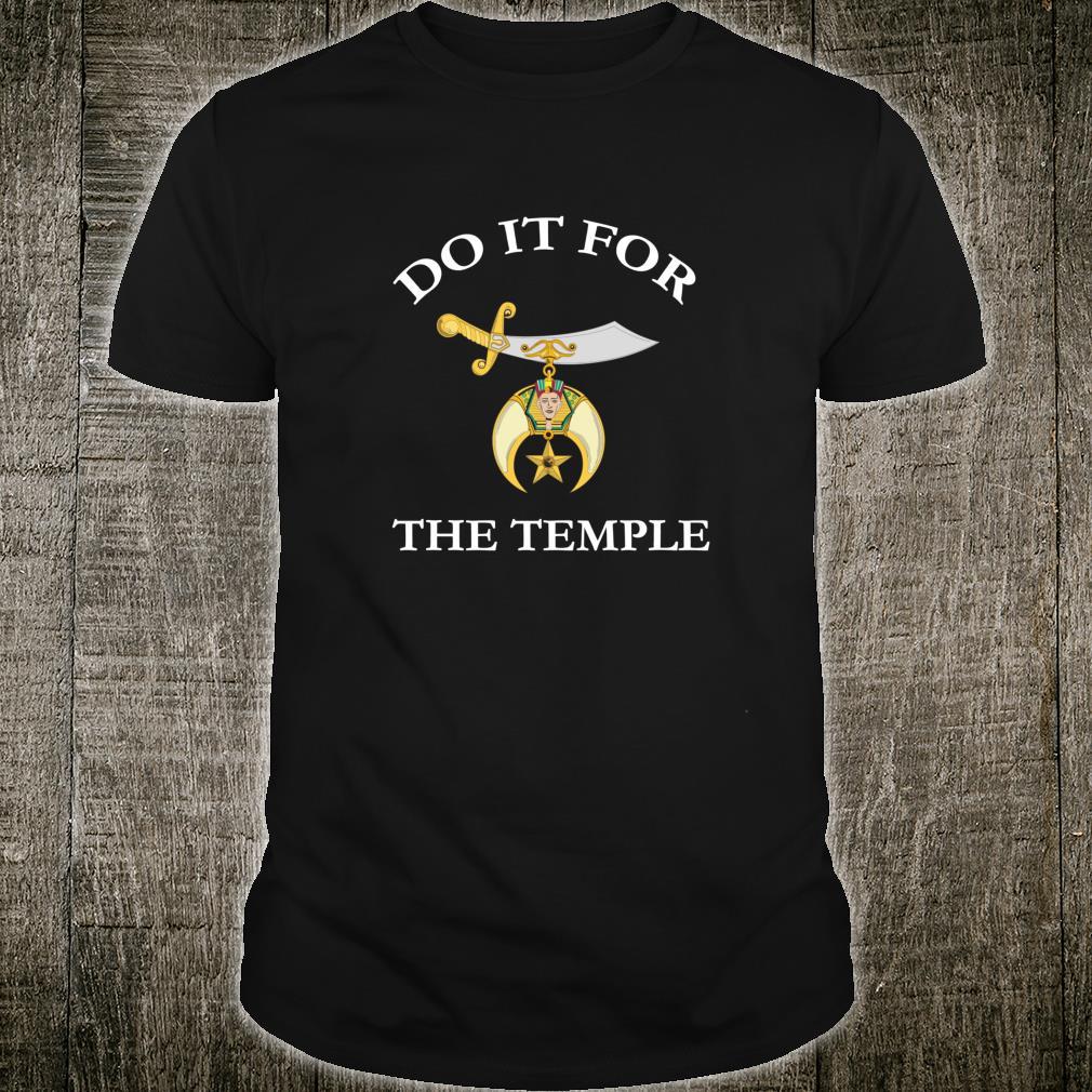 Shriner Do It For The Temple Shrine Noble Shirt