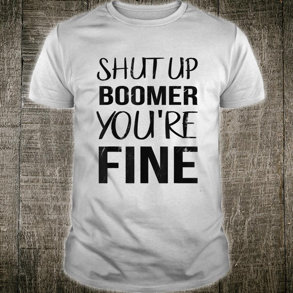 Shut Up Boomer You're Fine Witzige Gen Z Meme Sprüche Shirt