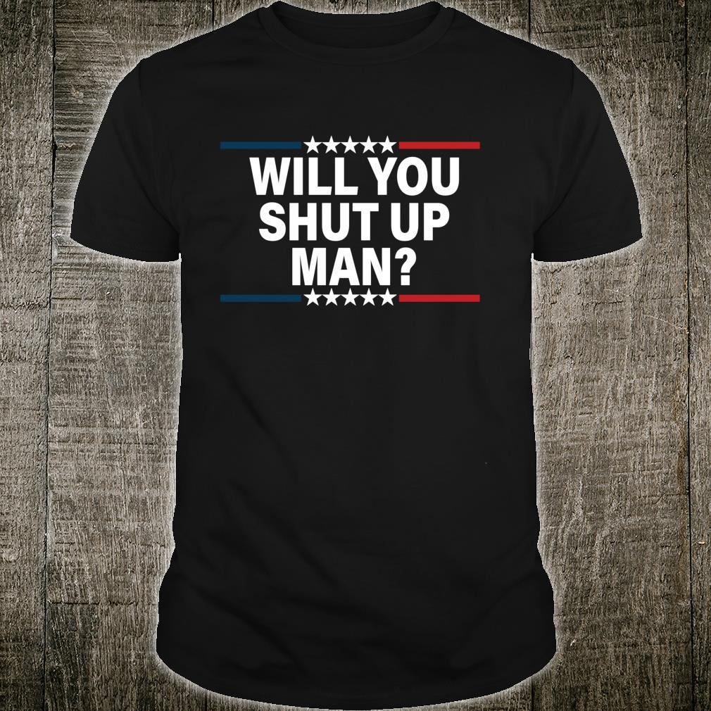 Shut Up Man Shirt