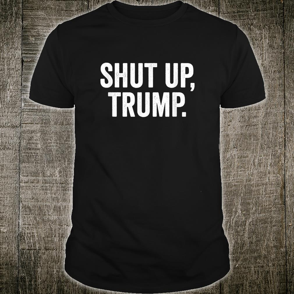 Shut Up Trump Joe Biden Quotes Anti Trump Shirt