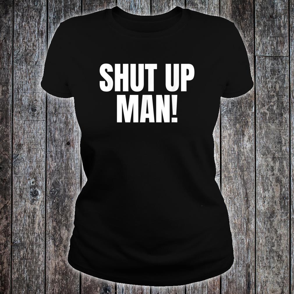 Shut up Man Trump Biden Debate Shirt ladies tee