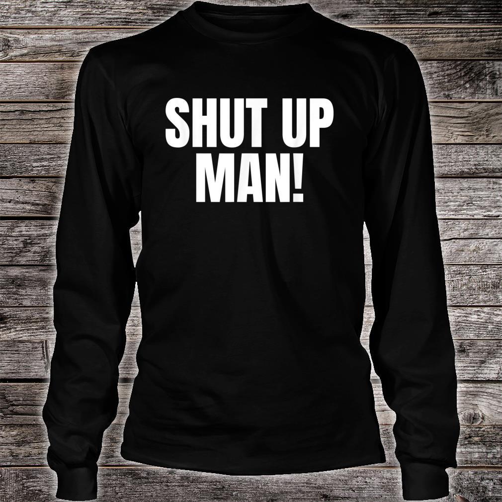 Shut up Man Trump Biden Debate Shirt long sleeved
