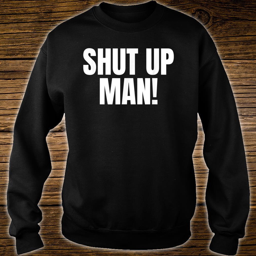 Shut up Man Trump Biden Debate Shirt sweater