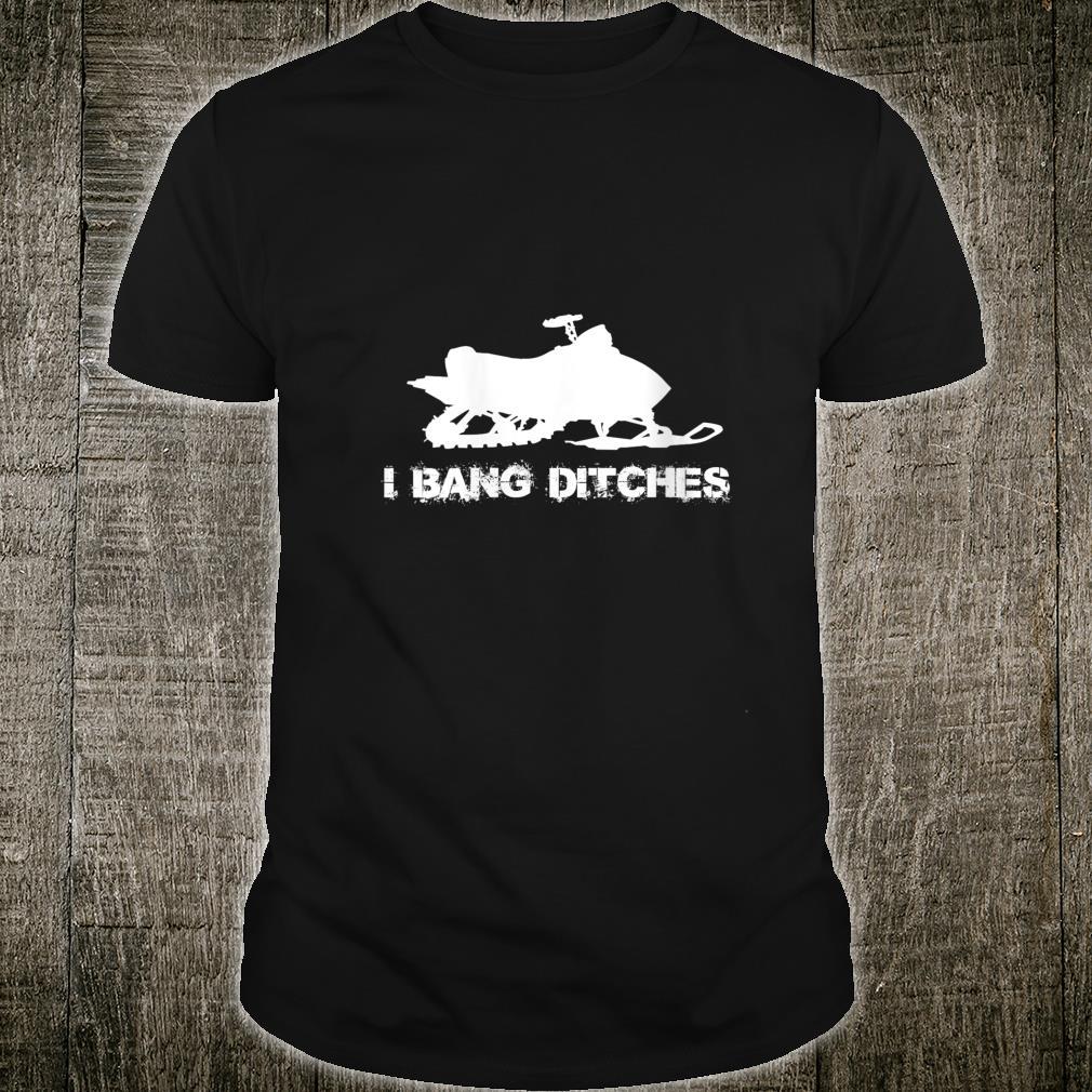 Snowmobile I BANG DITCHES Shirt