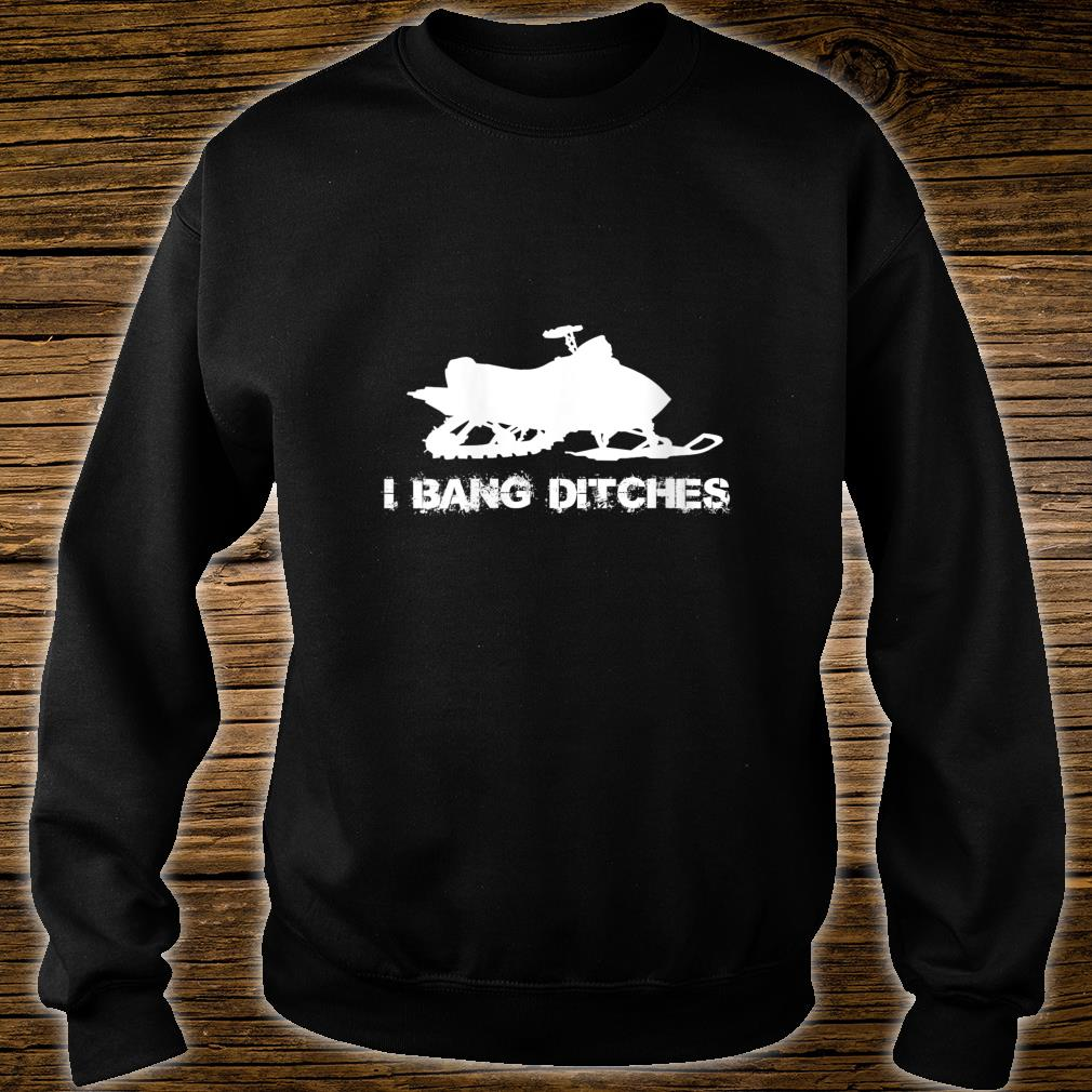Snowmobile I BANG DITCHES Shirt sweater
