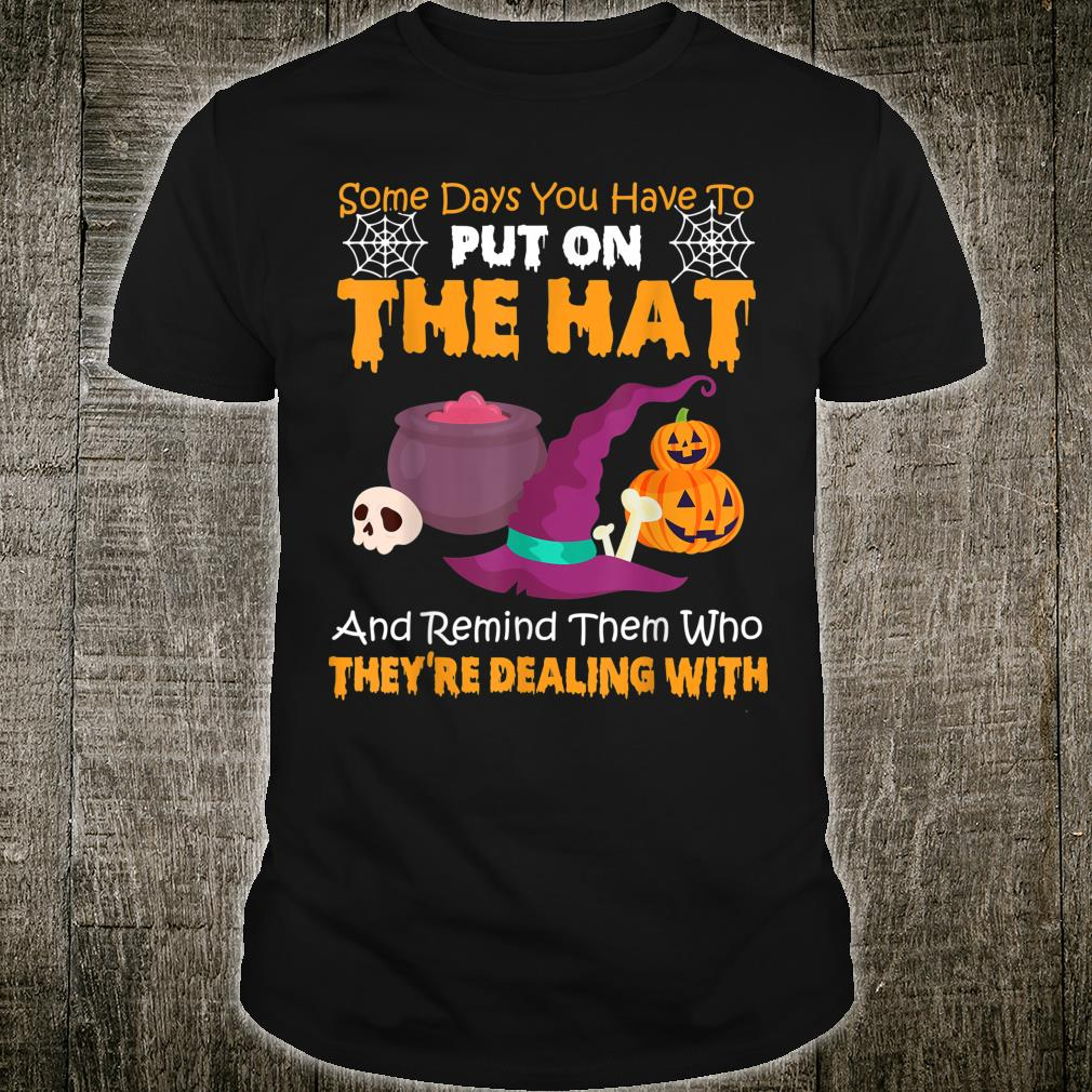 Some Days You Have To Put On The Hat Witch Halloween Shirt